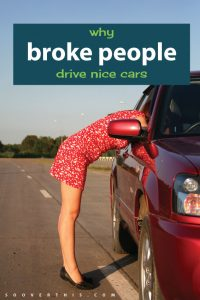Why Broke People Drive Nice Cars