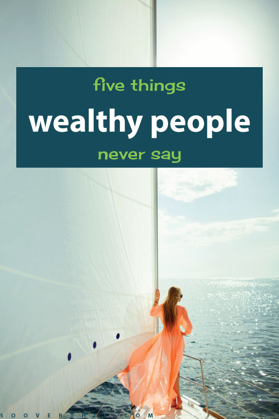 Wealth is in the mind. Wealthy people think about money differently than poor people and avoid saying certain things. Here are 5 things wealthy people never say, that you need to strike from your vocabulary too. I am guilty of saying a lot of them and I'm working on changing my mindset and censoring my language so I don't get stuck in a poor rut.
