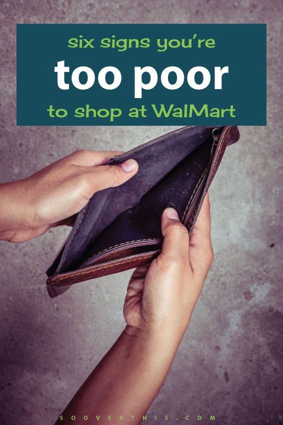 Whoa, too poor to shop at Walmart? She makes some really good points, it IS possible to be too poor to shop at Walmart. I've been there before... and I would be in a better situation if I was smart enough to know that at the time. Do you have any of these six signs? Save your money now!