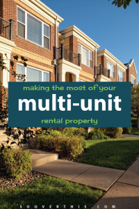 Making the Most of your Multi-Unit Rental Property | Landlord | Income Property | Real Estate Investment | Property Management Tips