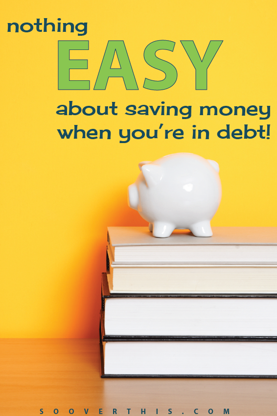 There's Nothing easy about saving money when you're in debt - but it's worth it! Here's how to save when you have no money