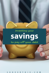 Investing Your Savings to Pay Off Debt | Debt Tips | Get out of Debt | Saving and Investing